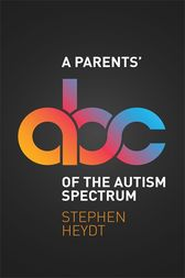 A Parents' ABC of the Autism Spectrum by Stephen Heydt