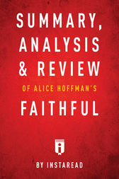 Summary, Analysis & Review of Alice Hoffman's Faithful by Instaread by . Instaread