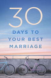 30 Days to Your Best Marriage by B&H Editorial Staff