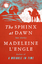 The Sphinx at Dawn by Madeleine L'Engle