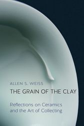 The Grain of the Clay by Allen S. Weiss