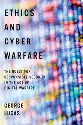 Ethics and Cyber Warfare by George Lucas
