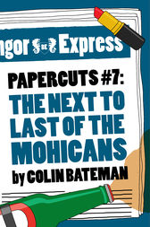 Papercuts 7: The Next to Last of the Mohicans by Colin Bateman