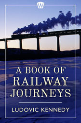 A Book of Railway Journeys by Ludovic Kennedy