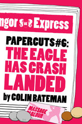 Papercuts 6: The Eagle Has Crash Landed by Colin Bateman