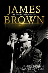 James Brown: The Godfather of Soul by James Brown