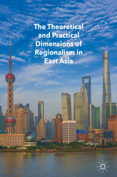 The Theoretical and Practical Dimensions of Regionalism in East Asia by Karolina Klecha-Tylec