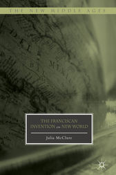 The Franciscan Invention of the New World by Julia McClure