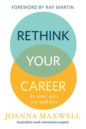Rethink Your Career: In Your 40s, 50s and 60s by Joanna Maxwell