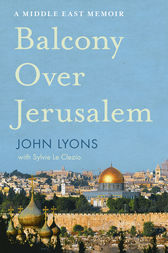 Balcony Over Jerusalem: A Middle East Memoir by John Lyons
