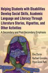 HELPING STUDENTS WITH DISABILITIES DEVELOP SOCIAL SKILLS, ACADEMIC LANGUAGE AND LITERACY THROUGH LITERATURE STORIES, VIGNETTES, AND OTHER ACTIVITIES by Elva Duran