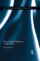 Franco-Israeli Relations, 1958-1967 by Gadi Heimann