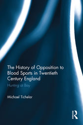The History of Opposition to Blood Sports in Twentieth Century England by Michael Tichelar