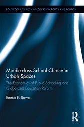 Middle-class School Choice in Urban Spaces by Emma  E. Rowe