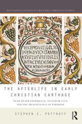 The Afterlife in Early Christian Carthage by Stephen E. Potthoff