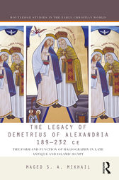The Legacy of Demetrius of Alexandria 189-232 CE by Maged Mikhail