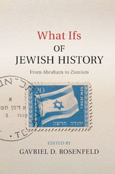 What Ifs of Jewish History by Gavriel D. Rosenfeld