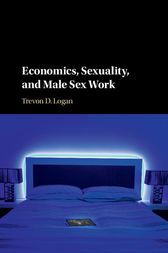 Economics, Sexuality, and Male Sex Work by Trevon D. Logan