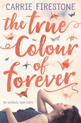 The True Colour of Forever by Carrie Firestone