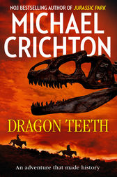 Dragon Teeth: From the author of Jurassic Park and the creator of the original Westworld by Michael Crichton