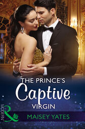 The Prince's Captive Virgin (Mills & Boon Modern) (Once Upon a Seduction…, Book 1) by Maisey Yates