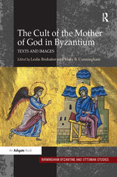 The Cult of the Mother of God in Byzantium by Leslie Brubaker
