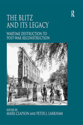 The Blitz and its Legacy by Peter J. Larkham