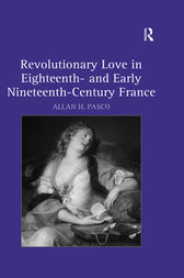 Revolutionary Love in Eighteenth- and Early Nineteenth-Century France by Allan H. Pasco