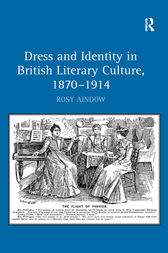 Dress and Identity in British Literary Culture, 1870-1914 by Rosy Aindow