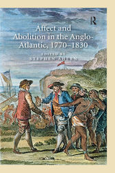 Affect and Abolition in the Anglo-Atlantic, 1770–1830 by Stephen Ahern