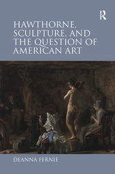Hawthorne, Sculpture, and the Question of American Art by Deanna Fernie