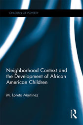 Neighborhood Context and the Development of African American Children by Maria Loreto Martinez