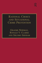 Rational Choice and Situational Crime Prevention by Graeme Newman