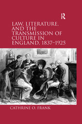 Law, Literature, and the Transmission of Culture in England, 1837–1925 by Cathrine O. Frank