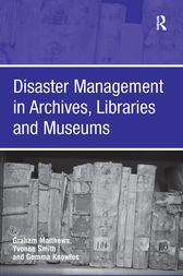 Disaster Management in Archives, Libraries and Museums by Graham Matthews