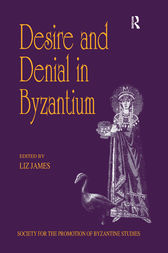 Desire and Denial in Byzantium by Liz James