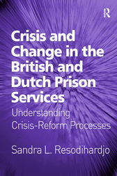Crisis and Change in the British and Dutch Prison Services by Sandra L. Resodihardjo