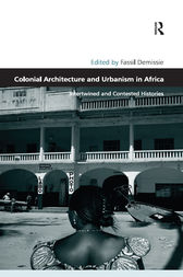 Colonial Architecture and Urbanism in Africa by Fassil Demissie