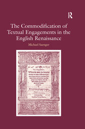 The Commodification of Textual Engagements in the English Renaissance by Michael Saenger