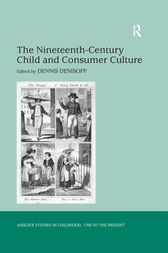 The Nineteenth-Century Child and Consumer Culture by Dennis Denisoff