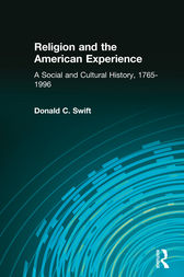 Religion and the American Experience: A Social and Cultural History, 1765-1996 by Donald C. Swift