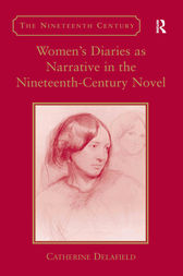Women's Diaries as Narrative in the Nineteenth-Century Novel by Catherine Delafield