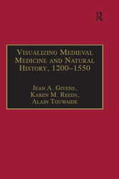 Visualizing Medieval Medicine and Natural History, 1200–1550 by Jean A. Givens