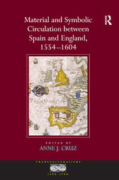 Material and Symbolic Circulation between Spain and England, 1554–1604 by Anne J. Cruz