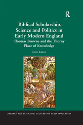 Biblical Scholarship, Science and Politics in Early Modern England by Kevin Killeen