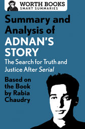 Summary and Analysis of Adnan's Story: The Search for Truth and Justice After Serial by Worth Books