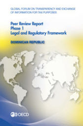 Global Forum on Transparency and Exchange of Information for Tax Purposes: Peer Reviews: Dominican Republic 2015: Phase 1 by OECD Publishing