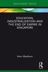 Education, Industrialization and the End of Empire in Singapore by Kevin Blackburn