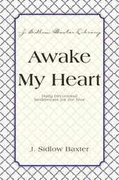 Awake My Heart by J. Sidlow Baxter
