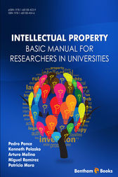 Intellectual Property Basic Manual for Researchers in Universities by Pedro Ponce; Kenneth Polasko; Arturo Molina; Miguel Ramírez; Patricia Mora